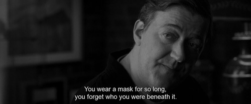 You wear a mask for so long. you forget who you were beneath it ...