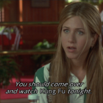 You should come over and watch 'Kung Fu' tonight