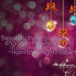 Blessed is the season which engages the whole world in a conspiracy of love