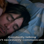 Constantly talking isn't necessarily communicating