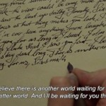 I believe there is a another world waiting for us, Sixsmith. A better world. And I'll be waiting for you there.