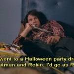 If we went to a Halloween party dressed as Batman and Robin