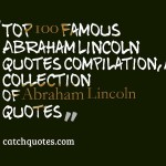 Top 100 famous Abraham Lincoln quotes compilation,a collection of Abraham Lincoln quotes