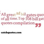 All great 108 bill gates quotes of all time.Top 108 bill gates quotes compilation