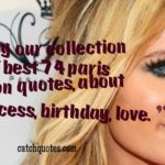 Enjoy our collection of best 74 paris hilton quotes,about life,success,birthday,love.