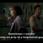 why we pray to a long-haired guy who hangs out with a bunch of guys in robes