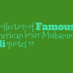 A collection of Famous American boxer Muhammad Ali quotes