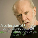 A collection of Famous comedian's best 89 quotes about George Carlin