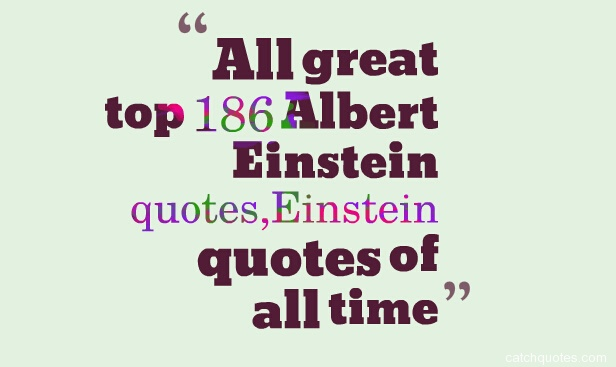 All great top 186 Albert Einstein quotes,Einstein quotes of all time