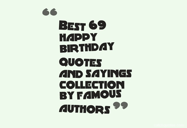 Best 69 Happy Birthday Quotes And Sayings Collection By