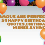 Famous and perfect 51 happy birthday quotes,birthday wishes,sayings