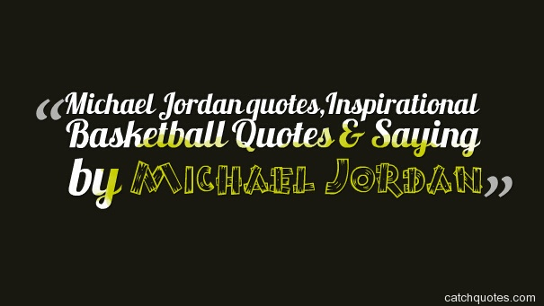 Michael Jordan quotes,Inspirational Basketball Quotes & Saying by Michael Jordan