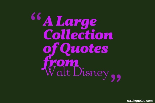 A Large Collection Of Quotes From Walt Disney