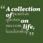 A collection of positive quotes on success, life, leadership