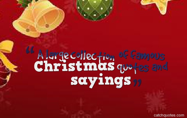 A large collection of famous Christmas quotes and sayings