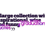 A large collection with inspirational, wise and funny graduation quotes