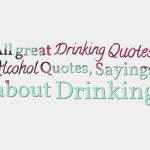 All great Drinking Quotes, Alcohol Quotes, Sayings about Drinking
