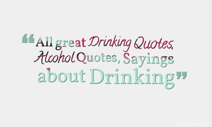 Drinking Quotes,Alcohol Quotes,funny drinking quotes,college drinking quotes,party quotes,drinking quotes for friends,beer quotes,drinking toasts,funny quotes
