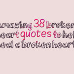 Amazing 38 broken heart quotes to help heal a broken heart