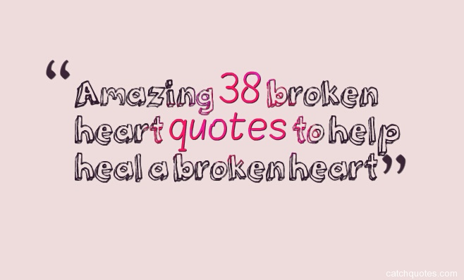 broken heart quotes,heart broken love quotes,broken heart quote,heartbroken quotes,all about broken heart quotes,you can find here.Enjoy our best 140 broken heart quotes compilation.