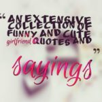 An extensive collection of funny and cute girlfriend quotes and sayings