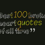 Best 100 broken heart quotes of all time