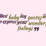 Best baby boy quotes how to express your wonderful feelings