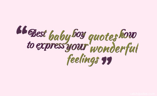Best baby boy quotes how to express your wonderful feelings ...