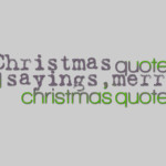 Christmas quotes and sayings,merry christmas quotes