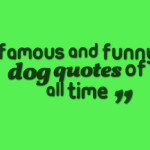 Famous and funny dog quotes of all time