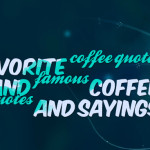 Favorite coffee quotes and famous coffee quotes and sayings