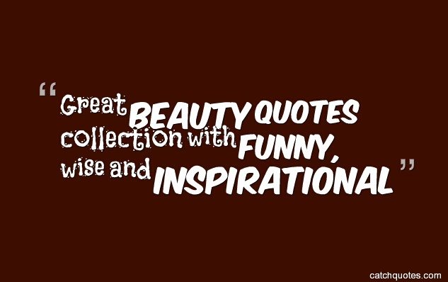 Great Beauty Quotes Collection With Funny Wise And Inspirational New Funny Wise Quotes And Sayings About Life