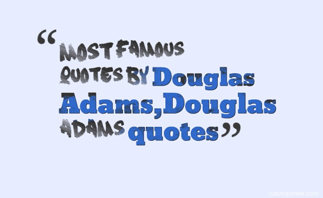 Famous Quotes Douglas Adams