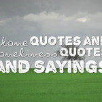 alone quotes and Loneliness Quotes and Sayings