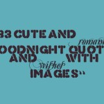 33 cute and romantic goodnight quotes and wishes with images