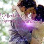 Collection Of Famous and favorite Edward Cullen quotes