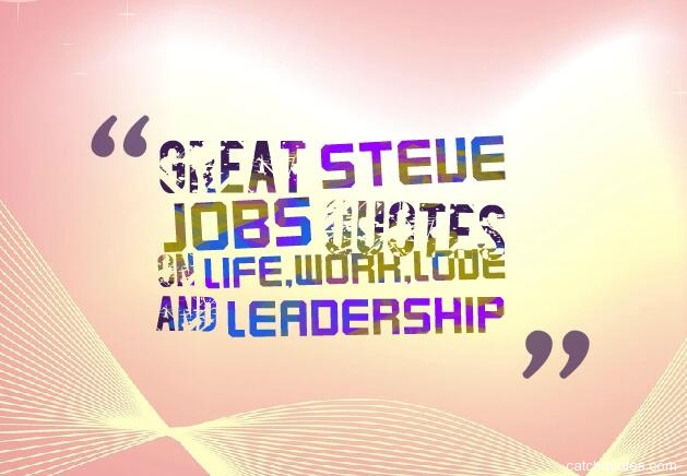 steve jobs quotes,steve jobs quotes on life,steve jobs quotes on work,steve jobs inspirational quotes,steve jobs quotes on love,steve jobs quotes on leadership