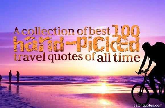 A collection of best 100 hand-picked travel quotes of all time