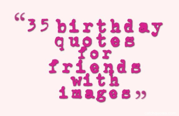 35 birthday quotes for friends with images