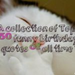 A collection of Top 150 funny birthday quotes of all time
