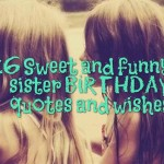 26 Sweet and funny sister birthday quotes and wishes