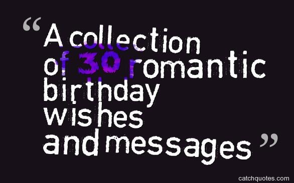 A collection of 30 romantic birthday wishes and messages