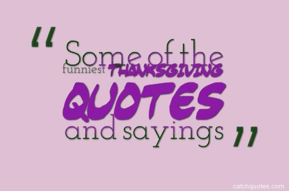 Some of the funniest Thanksgiving quotes and sayings