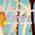 Best 30 birthday wishes for daughter from mod and dad