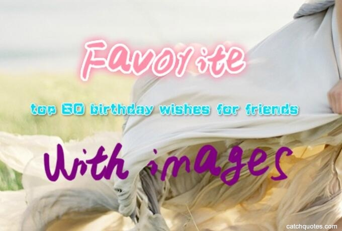 Favorite top 60 birthday wishes for friends with images