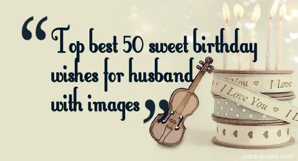 Top best 50 sweet birthday wishes for husband with images