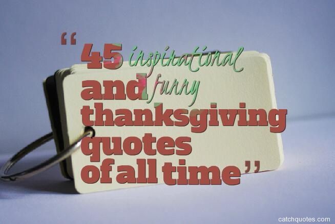 45 inspirational and funny thanksgiving quotes of all time ...