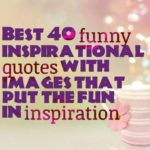 Best 40 funny inspirational quotes with images that put the fun in inspiration