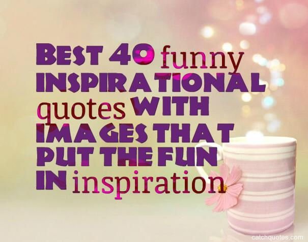 best-40-funny-inspirational-quotes-with-images-that-put-the-fun-in-inspiration