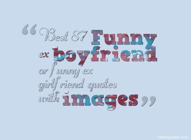 best-87-funny-ex-boyfriend-or-funny-ex-girlfriend-quotes-with-images